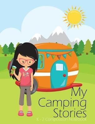My Camping Girl Stories Draw And Write Journal by Clara Childress