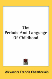 The Periods and Language of Childhood by Alexander Francis Chamberlain image
