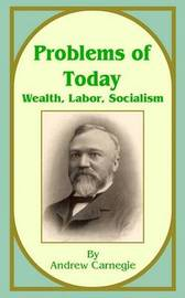 Problems of Today: Wealth, Labor, Socialism by Andrew Carnegie, (Sp image