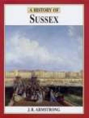 A History of Sussex by J R Armstrong