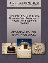 Newsome (J. A.) V. U. S. U.S. Supreme Court Transcript of Record with Supporting Pleadings by George A Hrdlicka