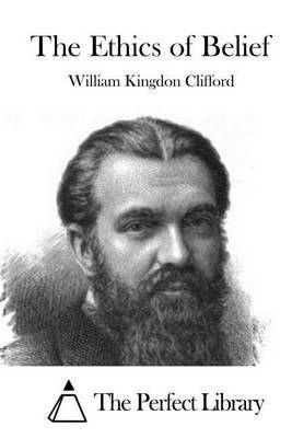 analysis of cliffords the ethics of Wk clifford's essay is called the ethics of belief, and for good reasonhe wants to convince us that forming our beliefs in the right way is a matter of real ethical importance.