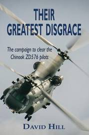 Their Greatest Disgrace - The campaign to clear the Chinook ZD576 Pilots by David Hill