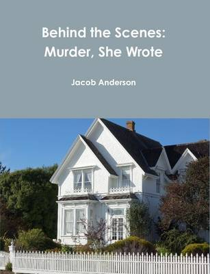 Behind the Scenes: Murder, She Wrote by Jacob Anderson