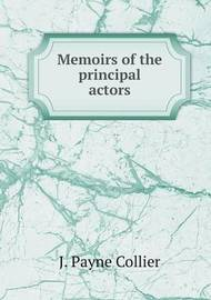 Memoirs of the Principal Actors by J.Payne Collier