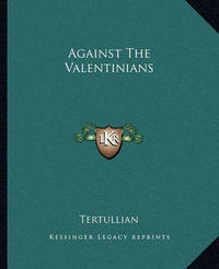 Against the Valentinians by . Tertullian