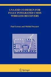 LNA-ESD Co-Design for Fully Integrated CMOS Wireless Receivers by Paul Leroux