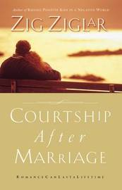Courtship After Marriage by Zig Ziglar
