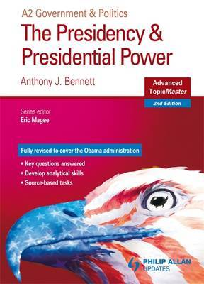 The Presidency and Presidential Power Advanced Topic Master by Anthony J Bennett image