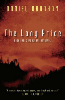 Shadow & Betrayal (The Long Price #1) by Daniel Abraham