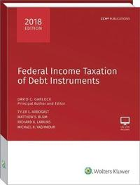 Federal Income Taxation of Debt Instruments - 2018 Edition by David C Garlock