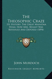 The Theosophic Craze: Its History; The Great Mahatma Hoax; How Mrs. Besant Was Befooled and Deposed (1894) by John Murdoch