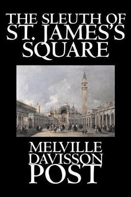 The Sleuth of St. James's Square by Melville Davisson Post image