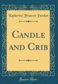 Candle and Crib (Classic Reprint) by Katherine Frances Purdon image