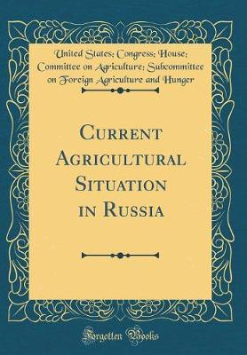Current Agricultural Situation in Russia (Classic Reprint) by United States Hunger