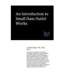 An Introduction to Small Dam Outlet Works by J Paul Guyer