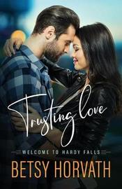 Trusting Love by Betsy Horvath