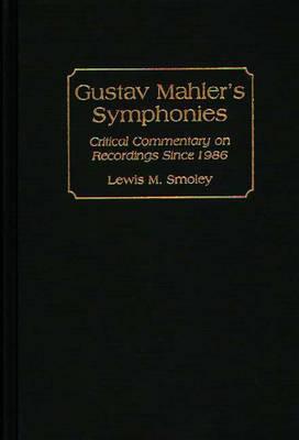 Gustav Mahler's Symphonies by Lewis M Smoley