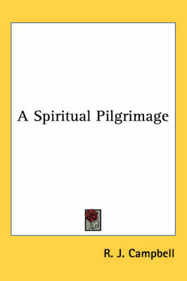 A Spiritual Pilgrimage by R.J. Campbell