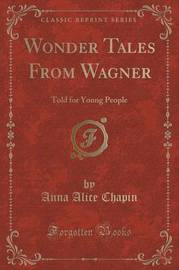Wonder Tales from Wagner by Anna Alice Chapin