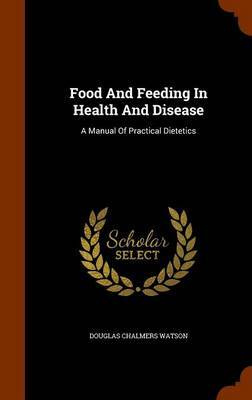 Food and Feeding in Health and Disease by Douglas Chalmers Watson image