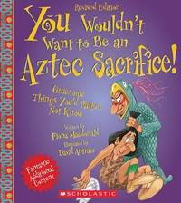 You Wouldn't Want to Be an Aztec Sacrifice (Revised Edition) by Fiona MacDonald