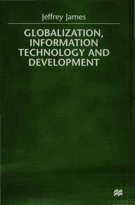 Globalization, Information Technology and Development by Jeffrey James image