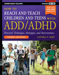 How to Reach and Teach Children and Teens with ADD/ADHD by Sandra F Rief