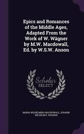 Epics and Romances of the Middle Ages, Adapted from the Work of W. Wagner by M.W. Macdowall, Ed. by W.S.W. Anson by Maria Wilhelmina Macdowall image