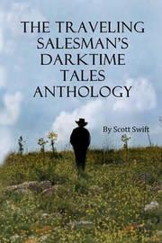 The Traveling Salesman's Darktime Tales Anthology by Scott Swift
