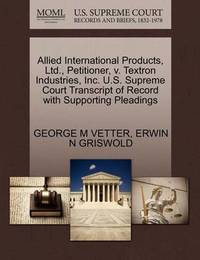 Allied International Products, Ltd., Petitioner, V. Textron Industries, Inc. U.S. Supreme Court Transcript of Record with Supporting Pleadings by George M Vetter