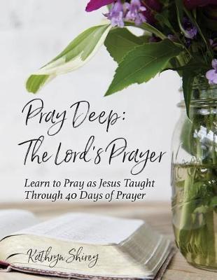 Pray Deep by Kathryn Shirey
