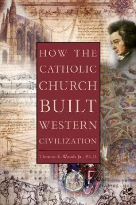 How the Catholic Church Built Western Civilization by Thomas E. Woods image