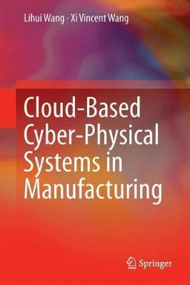 Cloud-Based Cyber-Physical Systems in Manufacturing by Lihui Wang image