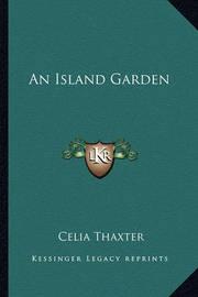 An Island Garden an Island Garden by Celia Thaxter