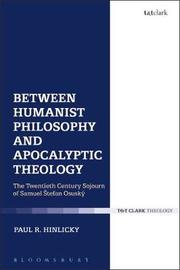 Between Humanist Philosophy and Apocalyptic Theology by Paul R. Hinlicky
