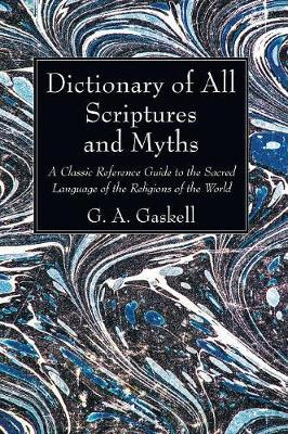 Dictionary of All Scriptures and Myths by G.A. Gaskell