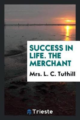 Success in Life. the Merchant by Mrs L C Tuthill image