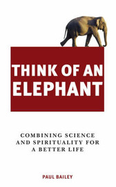 Think of an Elephant: A New Way of Seeing and Being in the World by Paul Bailey