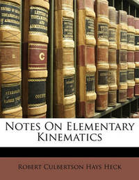 Notes on Elementary Kinematics by Robert Culbertson Hays Heck