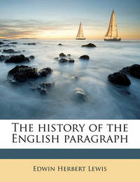 The History of the English Paragraph by Edwin Herbert Lewis
