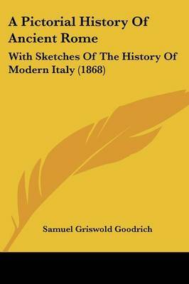 A Pictorial History Of Ancient Rome: With Sketches Of The History Of Modern Italy (1868) by Samuel Griswold Goodrich image
