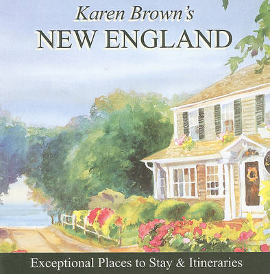 Karen Brown's New England: Exceptional Places to Stay and Itineraries: 2010 by Karen Brown