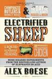 Electrified Sheep: Glass-Eating Scientists, Nuking the Moon, and More Bizarre Experiments by Alex Boese