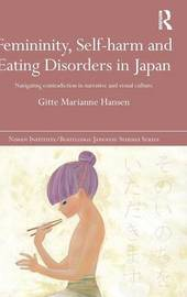 Femininity, Self-harm and Eating Disorders in Japan by Gitte Marianne Hansen