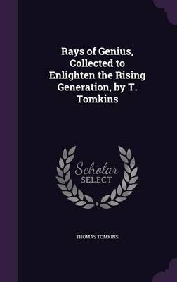 Rays of Genius, Collected to Enlighten the Rising Generation, by T. Tomkins by Thomas Tomkins image
