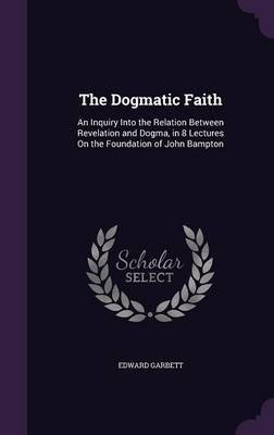 The Dogmatic Faith by Edward Garbett image