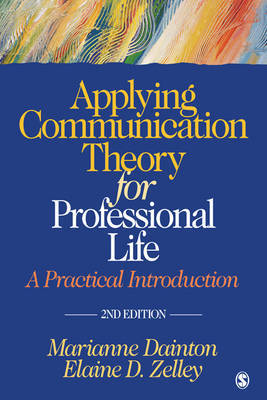 Applying Communication Theory for Professional Life: A Practical Introduction by Marianne Dainton