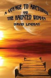 A Voyage to Arcturus and The Haunted Woman by David Lindsay