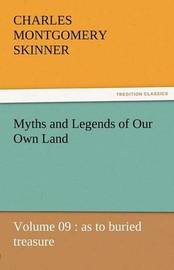 Myths and Legends of Our Own Land - Volume 09 by Charles M Skinner